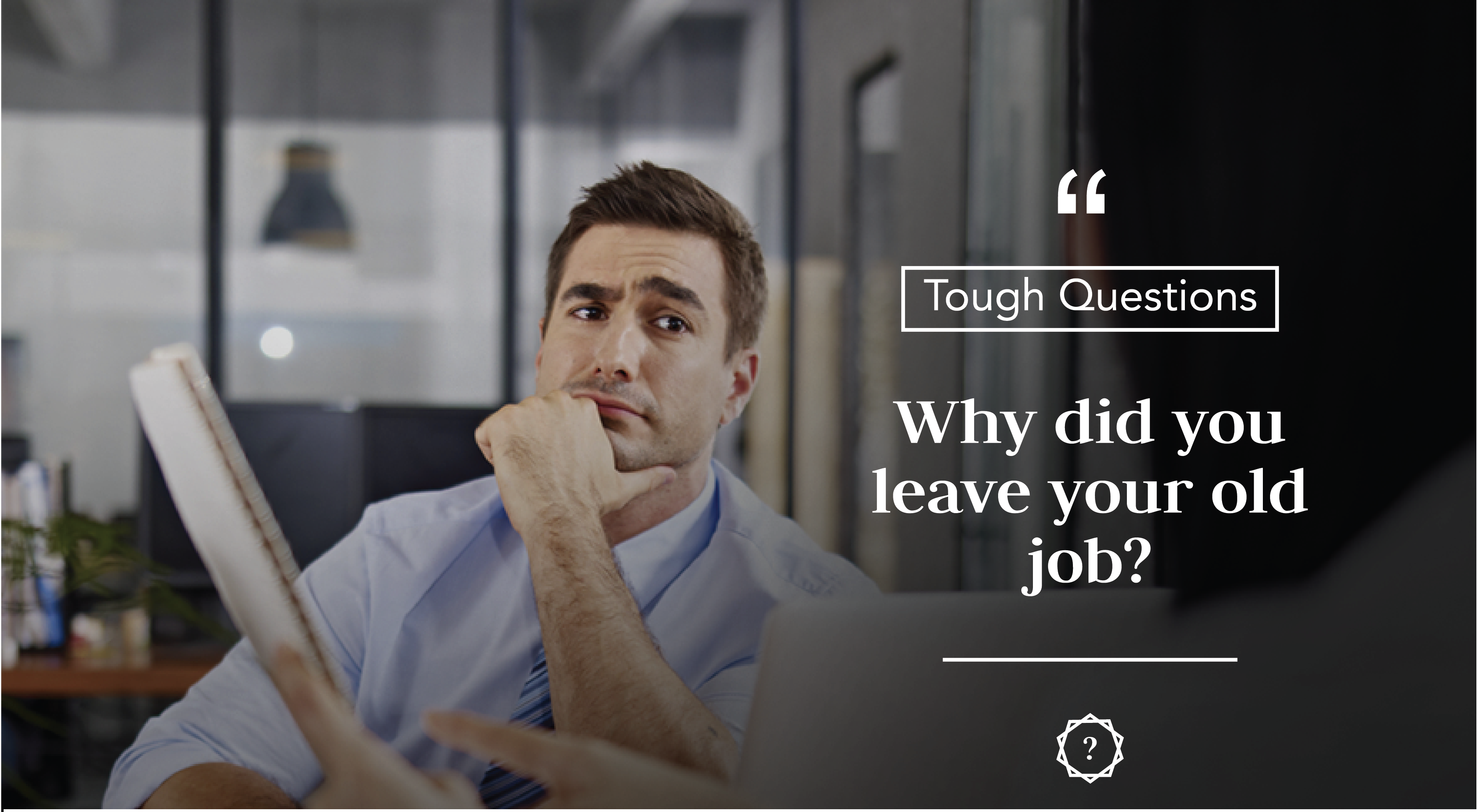 Interview Questions · Ways To Answer: Why Did You Leave Your Last Job?